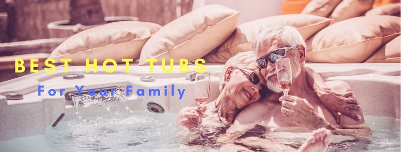 Best Hot Tubs For Family