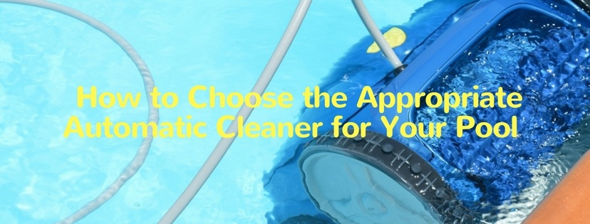 Choosing the Right Automatic Cleaner for Your Pool