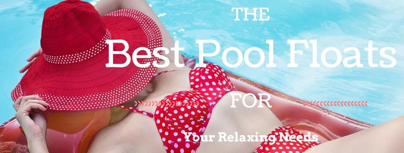 Best Pool Floats for your relaxing needs