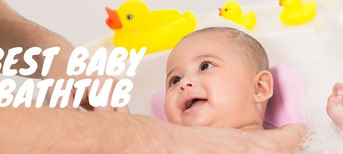 How to Choose the Best Baby Bath Tub
