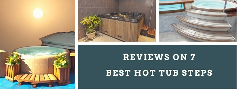 Reviews on 7 Best Hot Tub Steps
