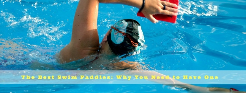 The Best Swim Paddles- Why You Need to Have One