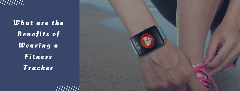 What are the Benefits of Wearing a Fitness Tracker