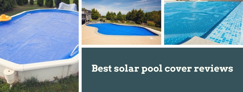 Best Solar Pool Cover Reviews - TOP 6 Brands on The Market