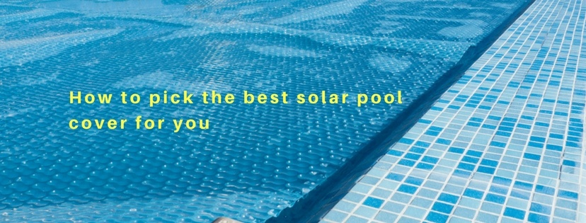 How to pick the best solar pool cover for you