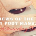 Reviews of the Best Foot Massager, Plus Astounding Benefits!