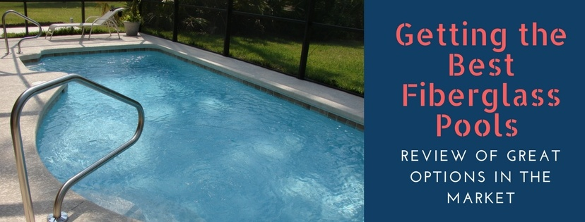 Best Fiberglass Pools Review- Top Manufacturers in the Market