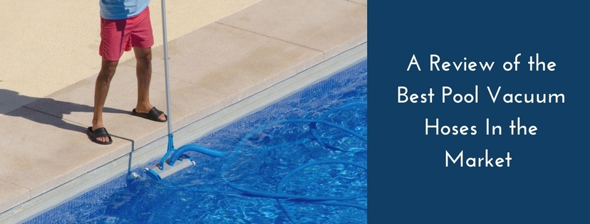 A Review of the Best Pool Vacuum Hoses In the Market