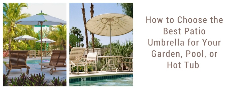How To Choose The Best Patio Umbrella For Your Garden, Pool, Or Hot Tub