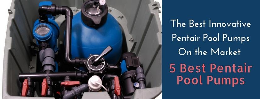 5 Best Pentair Pool Pump reviews