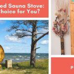 Electric vs. Wood-Fired Sauna Stove: Which is the Best Choice for You?