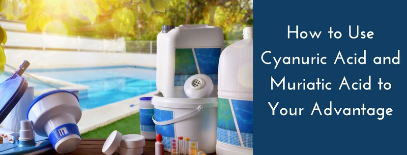How to use cyanuric acid and muriatic acid to your advantage for Too much cyanuric acid in swimming pool