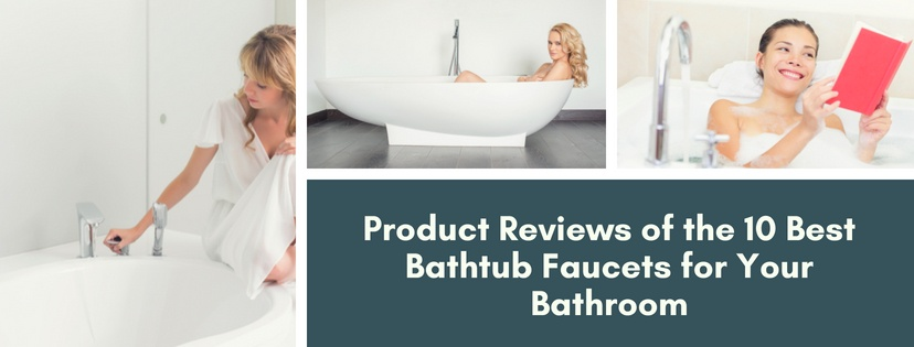 The 10 Best Bathtub Faucets for Your Bathroom