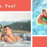 Hot Tub Vs. Pool: The Ins and Outs
