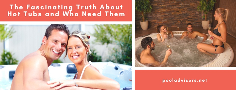 The Fascinating Truth About Hot Tubs and Who Need Them