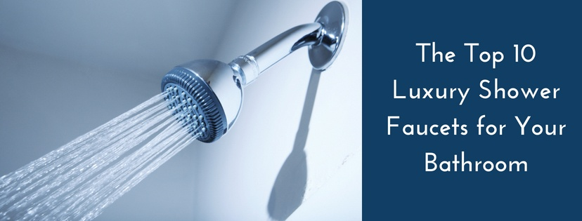 The Top 10 Luxury Shower Faucets for Your Bathroom